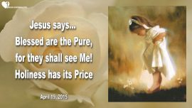 2015-04-19 - Blessed are the Pure-They shall see God-Holiness has its Price-Love Letter from Jesus