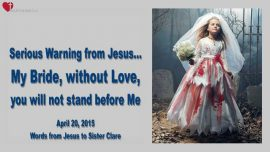 2015-04-20 - Serious Warning from Jesus-Without Love you will not stand before Me My Bride-Love Letter from Jesus