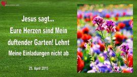 2015-04-25 - Eure Herzen sind Mein duftender Garten-Lehnt Meine Einladungen nicht ab-Liebesbrief von Jesus