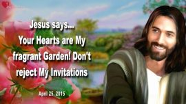 2015-04-25 - The Heart a fragrant Garden-Calumny-Accept Invitation from Jesus-Love Letter from Jesus Christ