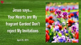 2015-04-25 - Your Hearts are My fragrant Garden-Do not reject My Invitations-Love Letter from Jesus
