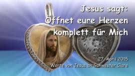 2015-04-27 - Jesus sagt - Oeffnet euer Herz komplett fuer Mich