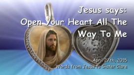 Jesus says... Open your Heart all the way to Me
