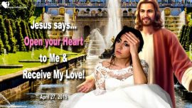 2015-04-27 - Open your Heart for Jesus-Receive the Love of Jesus Christ-Love Letter