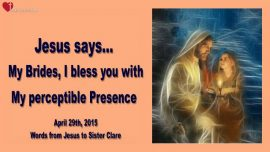 2015-04-29 - My Brides-I bless you with perceptible Presence of God-Love Letter from Jesus