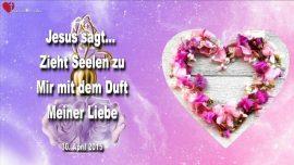 2015-04-30 - Duft der Liebe Jesu-Seelen zu Jesus ziehen-verloren-einsam-Liebesbrief von Jesus Christus