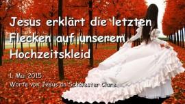 2015-05-01 - Jesus erklaert die letzten Flecken auf unserem Hochzeitskleid