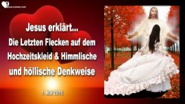 2015-05-01 - Letzte Flecken Hochzeitskleid Braut Christi-Himmlische-Hoellische Denkweise-Liebesbrief von Jesus
