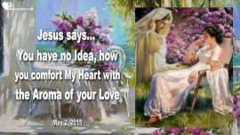 2015-05-02 - Comforting the Heart of Jesus with the Aroma of Love-Love Letter from Jesus to his Bride of Christ