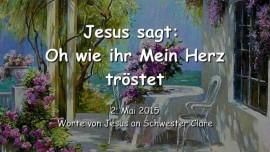2015-05-02-Jesus-sagt-Oh-wie-ihr-Mein-Herz-troestet