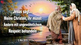 2015-05-03 - Christen-Menschen mit grossem Respekt behandeln wie Jesus Christus-Liebesbrief von Jesus