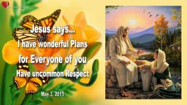 2015-05-03 - Respect in dealing with people-be respectful-Wonderful Plans Dreams-LoveLetter from Jesus