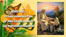 2015-05-03 - Respekt im Umgang mit Menschen-Respektvoll sein-Wunderbare Plaene-Liebesbrief von Jesus