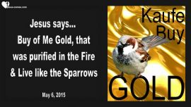 2015-05-06 - Buy of Me fire-tried Gold-Live like the Sparrows-Love Letter from Jesus