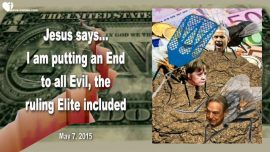 2015-05-07 - I am putting an end to evil-the ruling elite-obama-merkel-soros-Love Letter from Jesus