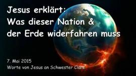 2015-05-07 - JESUS Erklaert - Was dieser Nation und der Erde widerfahren muss