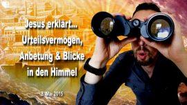 2015-05-08 - Urteilsvermogen-Prufen-Anbetung-Blick in den Himmel-Liebesbrief von Jesus
