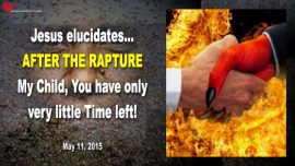 2015-05-11 - After the Rapture-My Child you have only very Little Time left-Antichrist Obama-Love Letter from Jesus