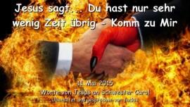 2015-05-11-jesus-sagt_du-hast-nur-sehr-wenig-zeit-uebrig_komm-zu-mir