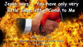2015-05-11-jesus-says_you-have-only-very-little-time-left_come-to-me