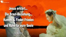 2015-05-14 - Brautbeziehung mit Jesus-Braut Christi-Frieden-Seele-Ruhe-Liebesbrief von Jesus
