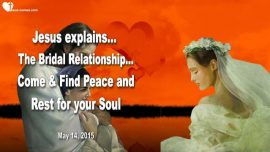 2015-05-14 - Bridal Relationship with Jesus-Bride of Christ-Peace Rest for the Soul-Love Letter from Jesus