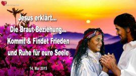 2015-05-14 - Die Brautbeziehung mit Jesus-Braut Christi-Ruhe Frieden Seele-Liebesbrief von Jesus