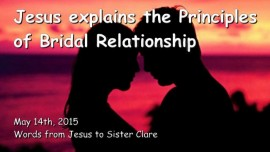 2015-05-14 - Jesus explains the Principles of Bridal Relationship