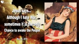 2015-05-15 - America at War-I hate War-Sometimes it is the only Alternative to awake the People-Love Letter from Jesus