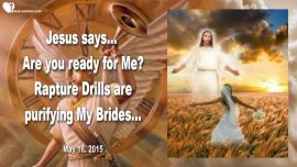 2015-05-16 - Rapture Drills are purifying the Bride of Christ-Holiness-Ready for Jesus-Love Letter from Jesus