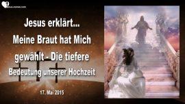 2015-05-17 - Meine Braut hat gewaehlt-Jesus Christus-Braut Christi-Bedeutung Hochzeit-Liebesbrief von Jesus