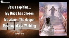 2015-05-17 - My Bride has chosen Me-Jesus Christ-Meaning of our Wedding-Love Letter from Jesus