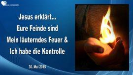 2015-05-30 - Eure Feinde sind Mein laeuterndes Feuer-Jesus hat die Kontrolle-Betet fuer eure Feinde-Liebesbrief von Jesus