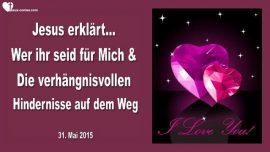 2015-05-31 - Wer ihr seid fuer Mich und die verhaengnisvollen Hindernisse-Liebesbrief von Jesus