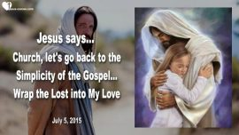 2015-07-05 - Churches-I want to go back to the simple Gospel-Wrap the Lost into My Love-Love Letter from Jesus