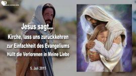 2015-07-05 - Kirchen-Zuruck zur Einfachheit des Evangeliums-Wickelt die Verlorenen in Meine Liebe-Liebesbrief von Jesus