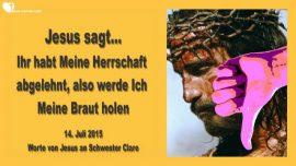 2015-07-14 - Herrschaft von Jesus abgelehnt-Jesus holt seine Braut-Entrueckung-Liebesbrief von Jesus