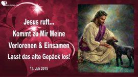 2015-07-15 - Jesus ruft-Kommt zu Mir-Verloren-Einsam-Lass los-Mein Joch ist sanft-Liebesbrief von Jesus