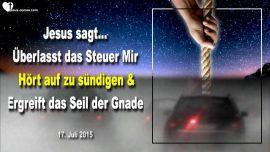 2015-07-17 - Das Steuer Jesus uberlassen-Nicht mehr sundigen-Seil der Gnade ergreifen-Liebesbrief von Jesus-