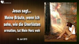 2015-07-18 - Jesu Liebe verteilen-Traurigkeit von Jesus-unerloste Seelen-Braut Christi-Liebesbrief von Jesus