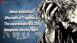 2015-07-20 - Bombing Aftermath of Tragedies-The unpardonable Sin-Blaspheme the Holy Spirit-Love Letter from Jesus