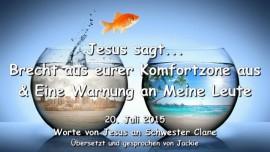 2015-07-25 - Jesus sagt-Brecht aus eurer Komfortzone aus-Warnung an Meine Leute-Liebesbrief von Jesus