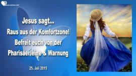 2015-07-25 - Raus aus der Komfortzone-Pharisaer-Religioeser Geist-Warnung-Liebesbrief von Jesus