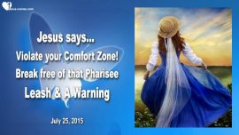 2015-07-25 - Violate your Comfort Zone-Pharisee-Religious Spirit-Warning-Love Letter from Jesus