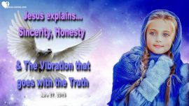 2015-07-27 - Sincerity-Honesty-Vibrations-Anointing-Truth-Double Life-Hypocrisy-Love Letter from Jesus