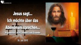 2015-07-30 - Abendmahlfeier-Lehrgang von Jesus das Abendmahl zu Hause-Argumentiert nicht-Liebesbrief von Jesus