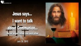 2015-07-30 - Communion Service-Teaching from Jesus-Communion at Home-Do not argue-Love Letter from Jesus
