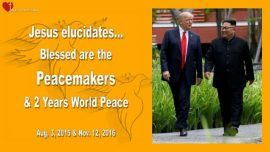 2015-08-03 - 2 Years of World Peace-Donald Trump-Kim Jong Un-Blessed are the Peacemakers-Love Letter from Jesus