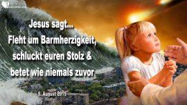 2015-08-09 - Betet das Barmherzigkeitsgebet-Fleht um Gnade-mehr Zeit-Stolz schlucken-Liebesbrief von Jesus