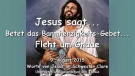 2015-08-09 - Jesus sagt BETET DAS GOETTLICHE BARMHERZIGKEITS-GEBET FLEHT UM GNADE Liebesbrief von Jesus